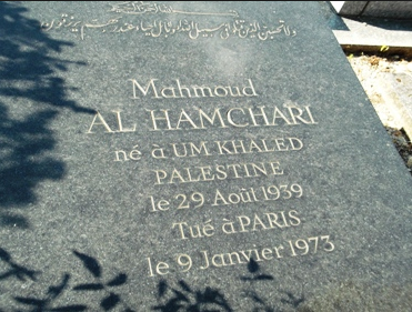 Mahmoud Al Hamchari: born in Um Khaled, Palestine, on 29 August 1939, killed in Paris 9 February 1973 while representing the PLO. 'He was blown up by an Israeli bomb in his Parisian flat: the Israelis believed he was the head of Black September in France and had participated in the planning of the attack on the Israeli athletes at the Munich Olympics'